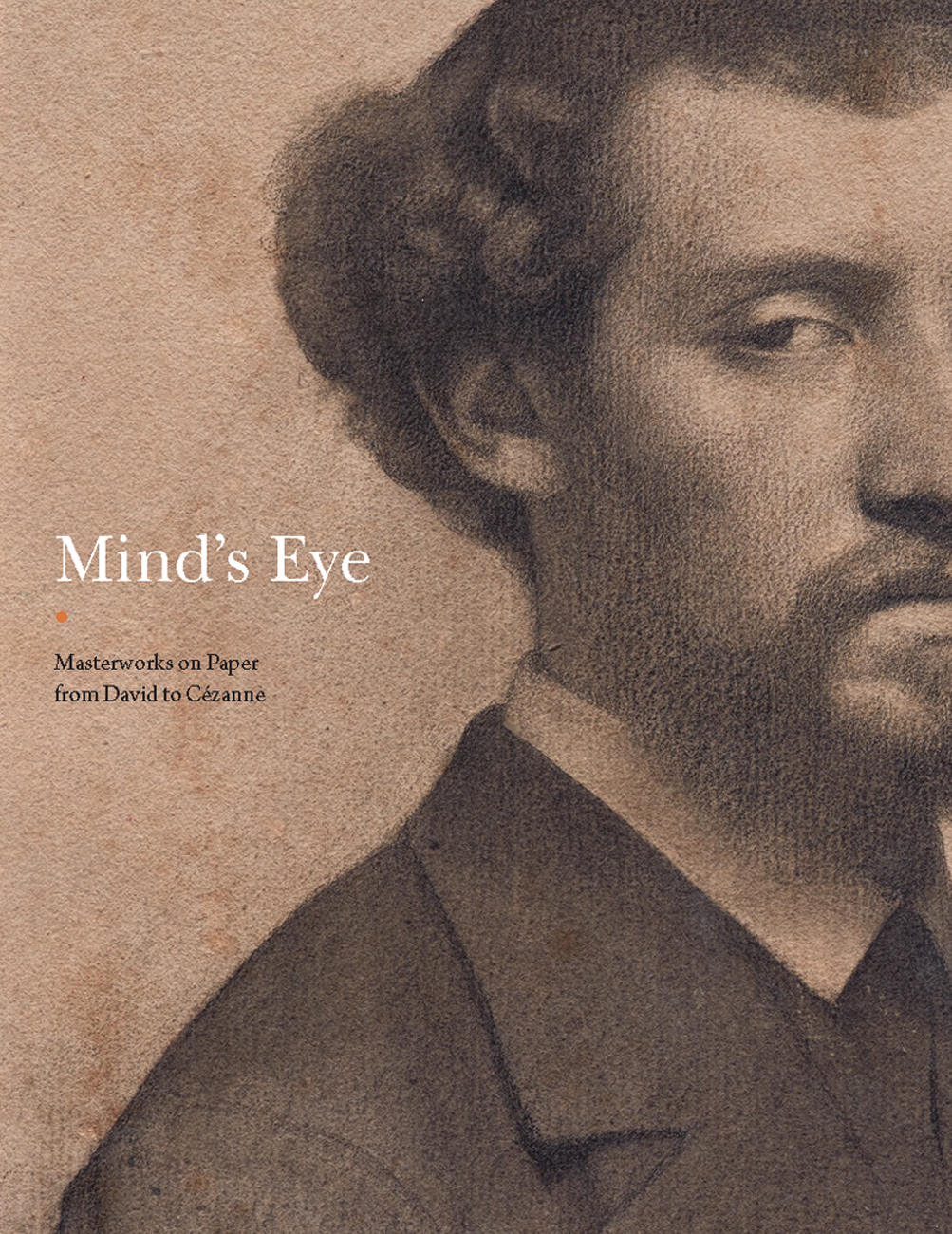Mind's Eye: Masterworks on Paper from David to Cezanne